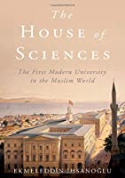 The House of Sciences: The First Modern University in the Muslim World