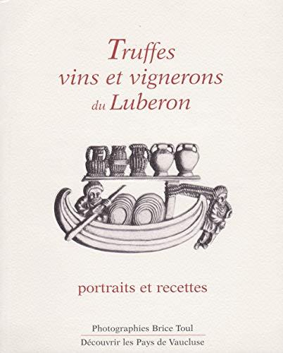 Truffes, vins et vignerons du Luberon : Portraits et recettes