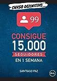 Conseguir 15.000 seguidores en una semana: (Y no morir en el intento) (Emprender en Pijama)