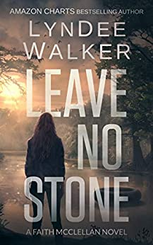 Leave No Stone: A Faith McClellan Novel (The Faith McClellan Series Book 2) by [LynDee Walker]