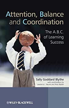 Attention, Balance and Coordination: The A.B.C. of Learning Success by [Sally Goddard Blythe, Lawrence J. Beuret, Peter Blythe]