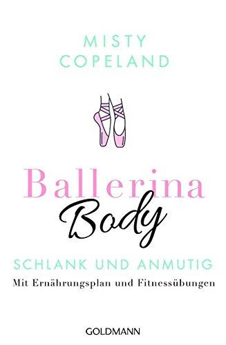Ballerina Body: Schlank und anmutig - Mit Ernährungsplan und Fitnessübungen