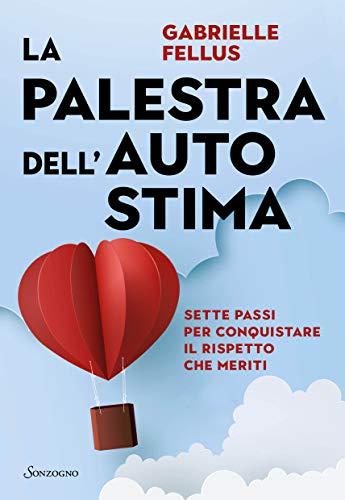 La palestra dell'autostima: Sette passi per conquistare il rispetto che meriti (Italian Edition)