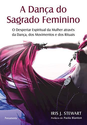A Dança do Sagrado Feminino: O Despertar Espiritual da Mulher Através da Dança, dos Movimentos e dos Rituais