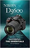 Nikon D5600: Mastering the Essentials (English Edition)