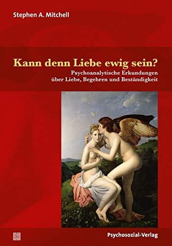 Kann denn Liebe ewig sein?: Psychoanalytische Erkundungen über Liebe, Begehren und Beständigkeit (Bibliothek der Psychoanalyse)