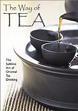 The Way of Tea: The Sublime Art of Oriental Tea Drinking