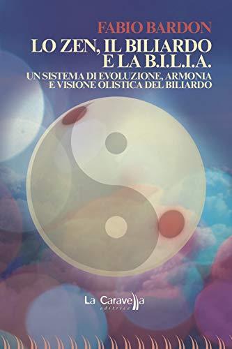 Lo zen, il biliardo e la b.i.l.i.a. Un sistema di evoluzione, armonia e visione olistica del biliardo