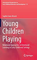 Young Children Playing: Relational Approaches to Emotional Learning in Early Childhood Settings (International Perspectives on Early Childhood Education and Development (12))