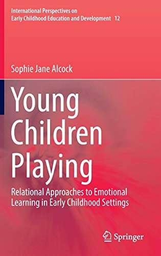 Young Children Playing: Relational Approaches to Emotional Learning in Early Childhood Settings (International Perspecti