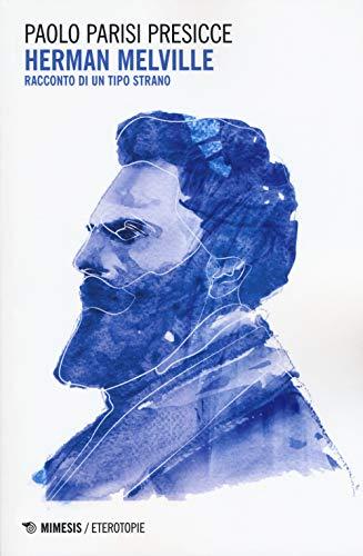 Herman Melville. Racconto di un tipo strano