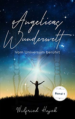 Angelicas Wunderwelt (Band1): Vom Universum berührt