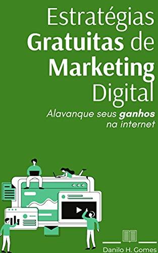 Estratégias Gratuitas de Marketing Digital: Alavanque seus ganhos na internet
