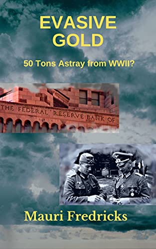 Evasive Gold: 50 Tons Astray from WWII? (English Edition)
