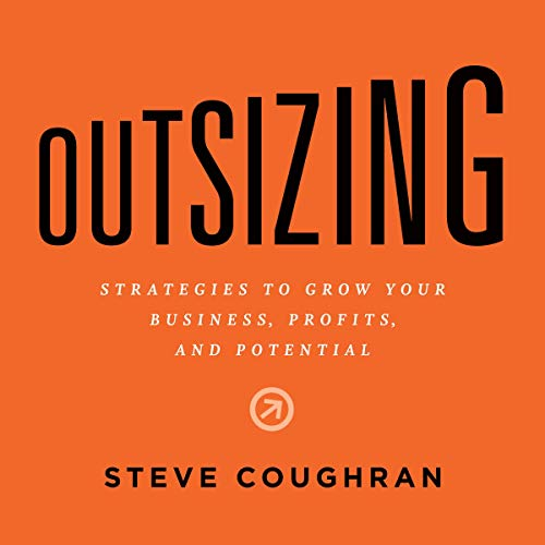 Outsizing: Strategies to Grow Your Business, Profits, and Potential