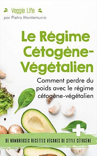 Le Régime Cétogène-Végétalien: Comment perdre du poids avec le régime cétogène-végétalien...