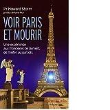 Voir Paris et mourir : Une expérience aux frontières de la mort, de l'enfer au paradis