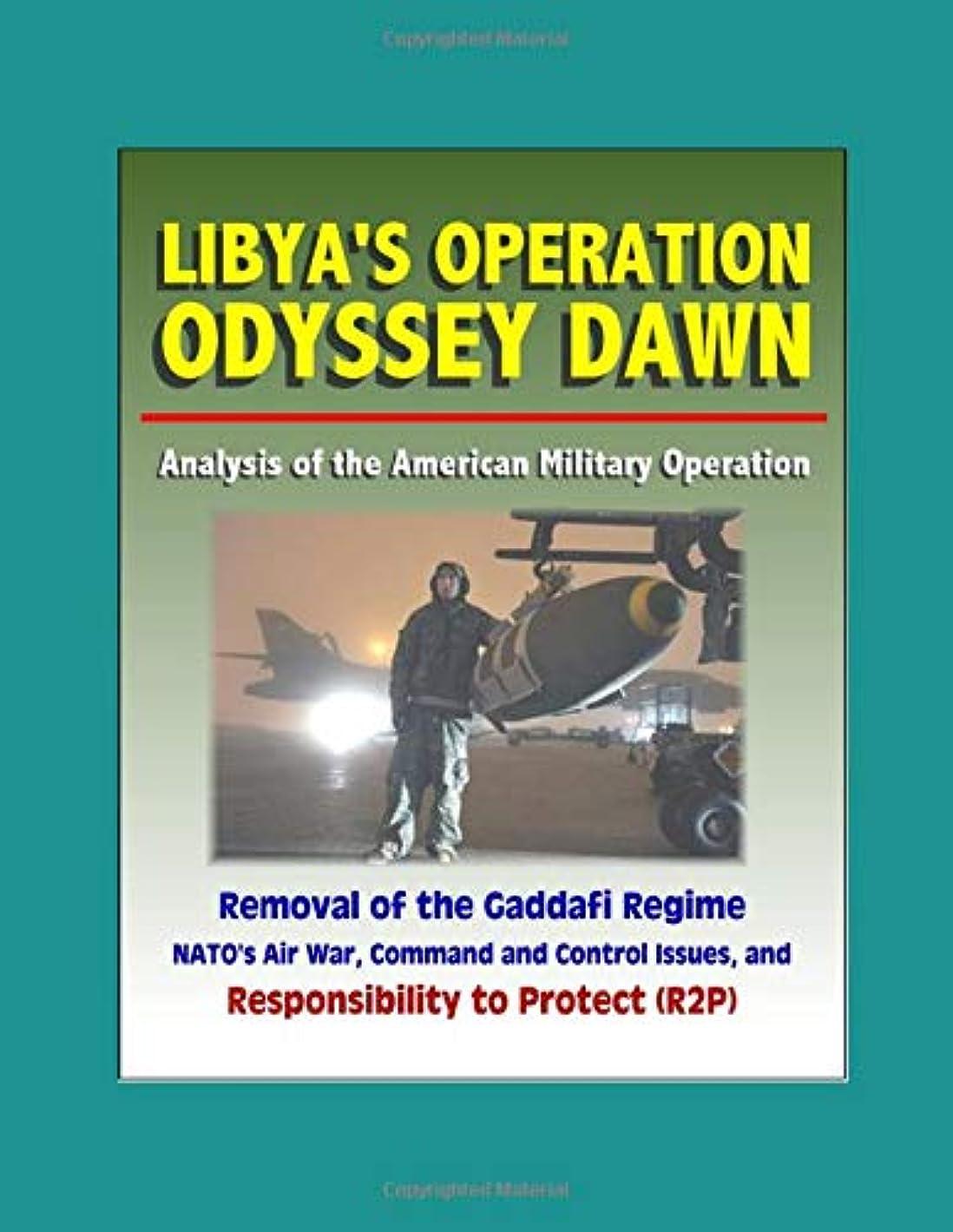 削除する上院爬虫類Libya's Operation Odyssey Dawn: Analysis of the American Military Operation, Removal of the Gaddafi Regime, NATO's Air War, Command and Control Issues, and Responsibility to Protect (R2P)