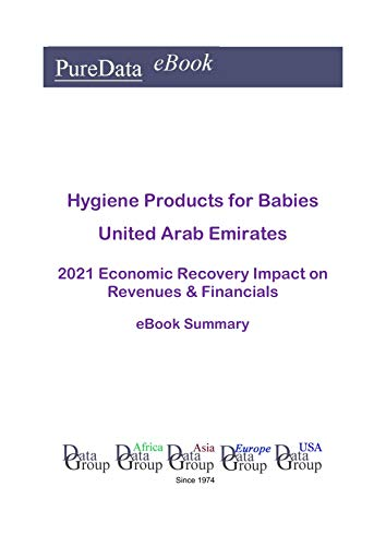 Hygiene Products for Babies United Arab Emirates Summary: 2021 Economic Recovery Impact on Revenues & Financials (English Edition)
