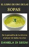 SOPAS: EL LIBRO DE ORO DE LAS SOPAS.: De la pesadilla de la infancia al placer de todos lo...