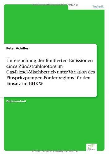 Untersuchung der limitierten Emissionen eines Z??ndstrahlmotors im Gas- Diesel- Mischbetrieb unter Variation des Einspritzpumpen- F??rderbeginns f??r den Einsatz im BHKW by Peter Achilles (2000-01-01)