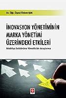 İnovasyon Yönetiminin Marka Yönetimi Üzerindeki Etkileri: Mobilya Sektörüne Yönelik Bir Araştırma