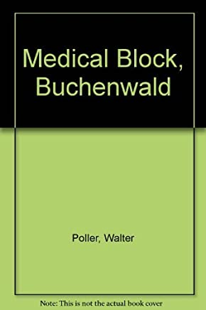 Medical Block, Buchenwald: The Personal Testimony of Inmate 996, Block 36 by Walter Poller (1987-09-02)