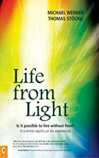 Life from Light: Is it possible to live without food?<BR>A scientist reports on his experiences