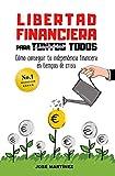 Libertad financiera para todos: Cómo conseguir tu independencia financiera en tiempos de crisis
