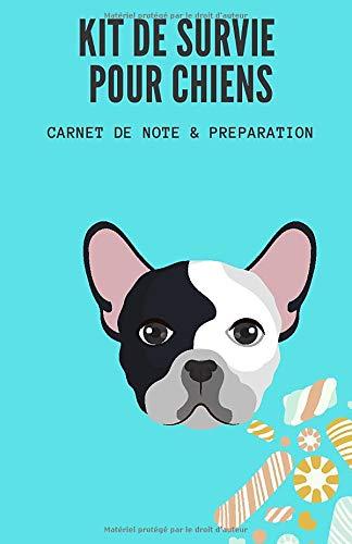 Kit de Survie pour Chiens - Carnet de Note & Préparation: Se...