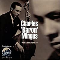 West Coast: 1945-1949 by CHARLES BARON MINGUS (2001-01-02)