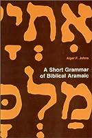 A Short Grammar of Biblical Aramaic (Andrews University Monographs)