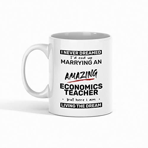 N\A Taza de café para Profesor de economía - Nunca soñé Que terminaría casándome con un Profesor de economía increíble, Pero aquí Estoy viviendo el sueño compañero de Trabajo - R