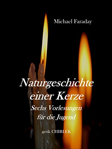 Naturgeschichte einer Kerze.: Sechs Vorlesungen für die Jugend. (Alte Reihe 11)