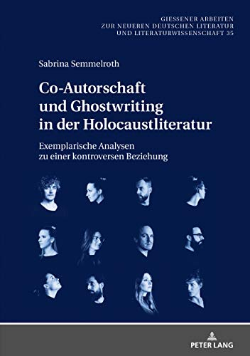 Co-Autorschaft und Ghostwriting in der Holocaustliteratur: Exemplarische Analysen zu einer kontroversen Beziehung (Giessener Arbeiten Zur Neueren Deutschen Literatur Und Litera)