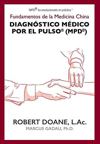 Diagnóstico Médico por el Pulso® (MPD®): Fundamentos de la Medicina China (Spanish Edition)