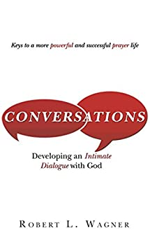 Conversations: Developing an Intimate Dialogue with God by [Robert L. Wagner]
