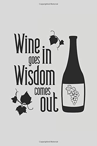 Wine Goes In Wisdom Comes Out: Wine Tracker Book For Wine Lovers, Sommeliers And Wine Collectors | Wine Collecting Logbook