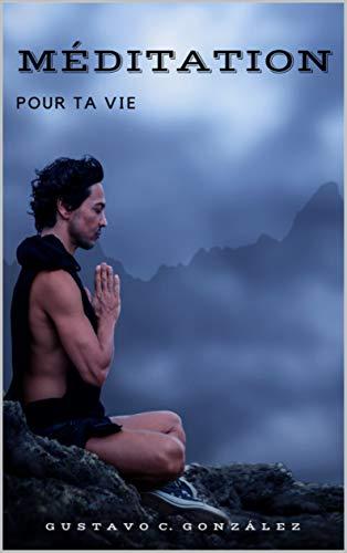 MÉDITATION: POUR TA VIE (French Edition)