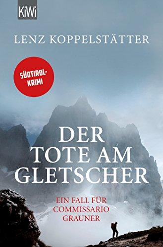 Der Tote am Gletscher: Ein Fall für Commissario Grauner (Commissario Grauner ermittelt, Band 1)