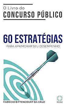 O Livro do Concurso Público: 60 ESTRATÉGIAS para aprimorar seu desempenho por [Fabrício Bittencourt da Cruz]