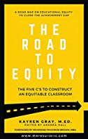 The Road To Equity: The Five C's to Construct an Equitable Classroom