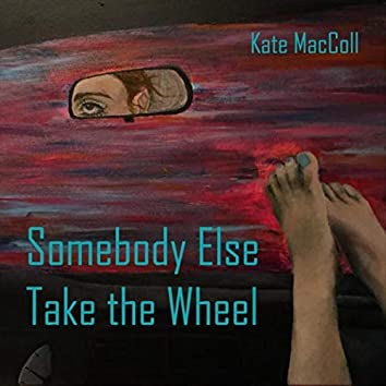 Somebody Else Take the Wheel