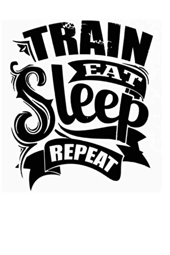 Train Eat Sleep Repeat - 6 x 8 Inches - Gym  notebook, Fitness, and Training Diary tracker 110 workout logbook pages