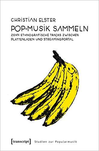 Pop-Musik sammeln: Zehn ethnografische Tracks zwischen Plattenladen und Streamingportal (Studien zur Popularmusik)