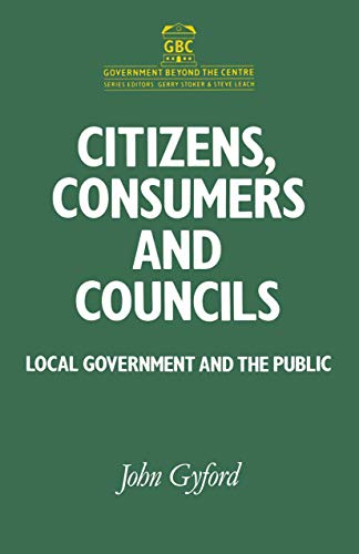 Citizens, Consumers and Councils: Local Government and the Public (Government beyond the Centre)