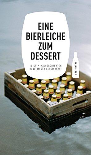 Eine Bierleiche zum Dessert (eBook): 14 Kriminalgeschichten rund um den Gerstensaft