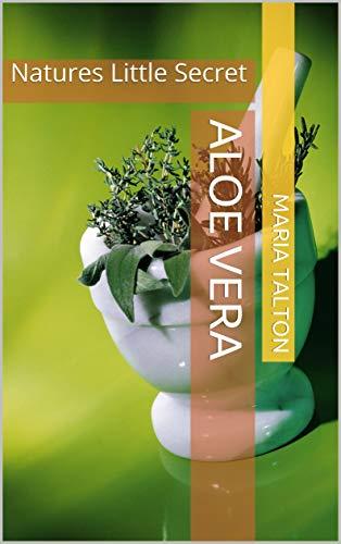 Aloe Vera: Natures Little Secret (English Edition)