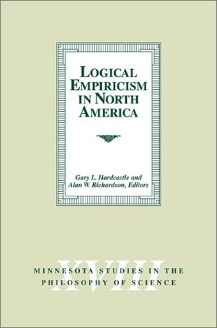 Logical Empiricism in North America (Minnesota Studies in the Philosophy of Science)