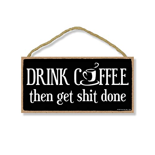 Honey Dew Gifts Drink Coffee Then Get Shit Done 5 inch by 10 inch Hanging Wall Art, Kitchen Decor, Coffee Lover, Funny Sign